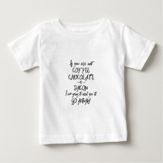 If You Are Not Coffee Chocolate or Bacon... Baby T-Shirt