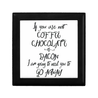 If You Are Not Coffee Chocolate or Bacon... Gift Box