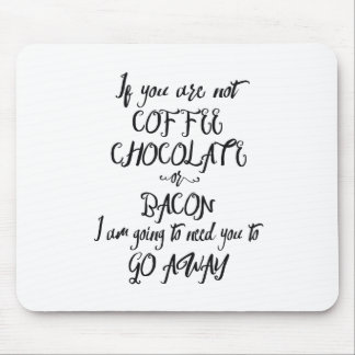 If You Are Not Coffee Chocolate or Bacon... Mouse Pad