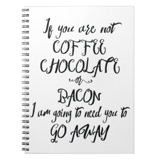 If You Are Not Coffee Chocolate or Bacon... Spiral Notebook