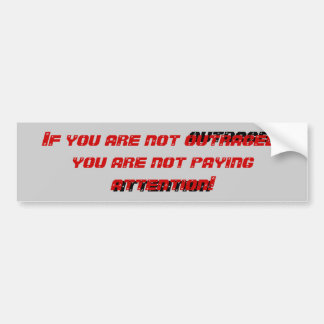 If you are not outraged... bumper sticker
