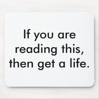 if-you-are-reading-this-then-get-a-life01 mouse pad