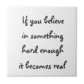 If you believe in something-tile small square tile