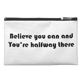 If you believe you can you're halfway there travel accessory bags