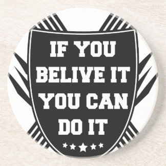 If you belive it you can do it coaster