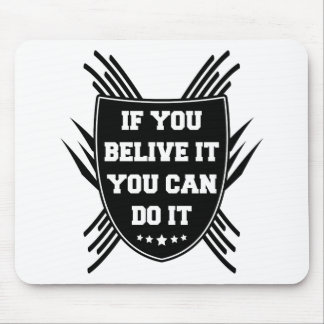 If you belive it you can do it mouse pad