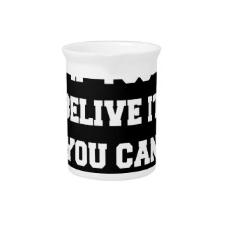 If you belive it you can do it pitcher