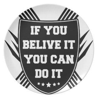 If you belive it you can do it plate