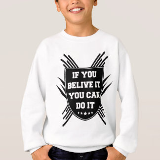 If you belive it you can do it sweatshirt
