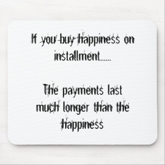 If you buy happiness on installment......The pa... Mouse Pad