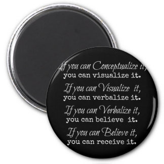 If you can conceptualize it, you can visualize it. 6 cm round magnet
