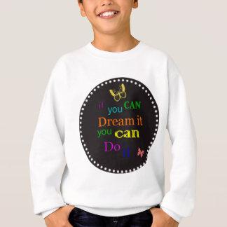 If you can dream it sweatshirt