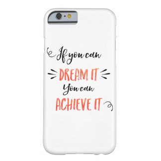 If You Can Dream It You Can Achieve It Barely There iPhone 6 Case
