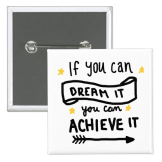 If You Can Dream It You Can Achieve It Button