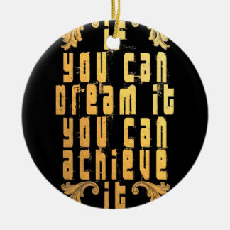 If you can dream it you can achieve it ceramic ornament