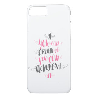 If-you-can-dream-it-you-can-achieve-it iPhone 7 Case