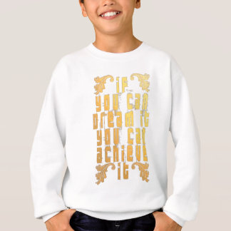 If you can dream it you can achieve it sweatshirt