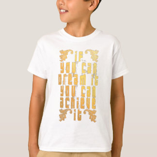 If you can dream it you can achieve it T-Shirt