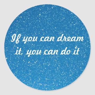 If you can dream it, you can do it classic round sticker