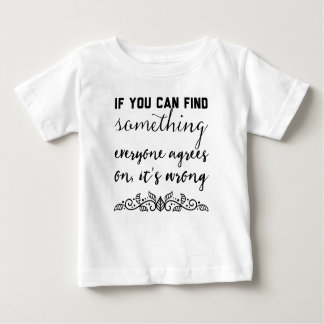If you can find something everyone agrees on baby T-Shirt