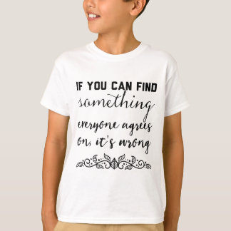 If you can find something everyone agrees on T-Shirt