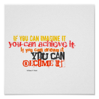If you can imagine it, you can achieve it poster
