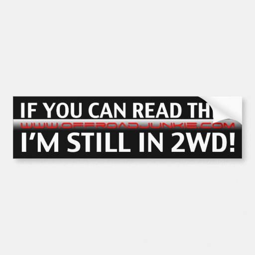 If you can read this, i'm still in 2WD! Bumper Stickers