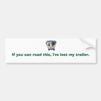 If you can read this, I've lost my trailer. Bumper Sticker