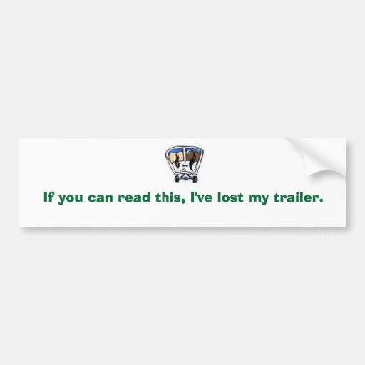 If you can read this, I've lost my trailer. Bumper Stickers