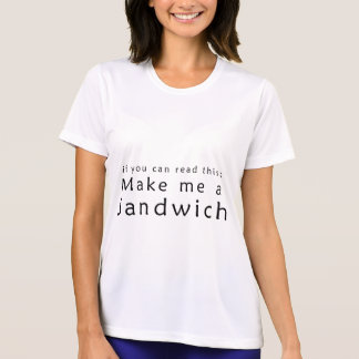 If You Can Read This Make Me A Sandwich Shirt