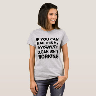 If you can read this my invisibility cloak T-Shirt