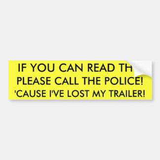 IF YOU CAN READ THIS, PLEASE CALL THE POLICE! BUMPER STICKER