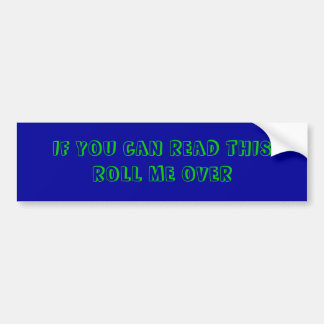 IF YOU CAN READ THIS ROLL ME OVER BUMPER STICKER