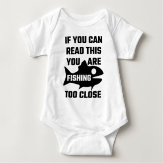 If You Can Read This You Are Fishing Too Close Baby Bodysuit
