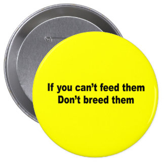If you can t feed them don t breed them pins