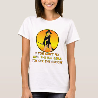 If You Can't Fly With The Big Girls T-Shirt