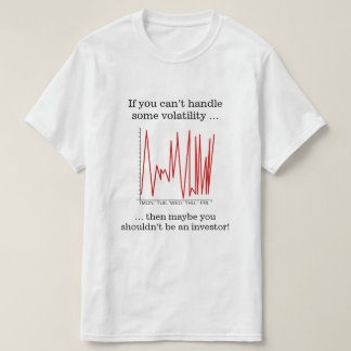 If you can't handle some volatility … T-Shirt