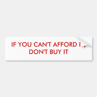 IF YOU CAN'T AFFORD IT, DON'T BUY IT BUMPER STICKER
