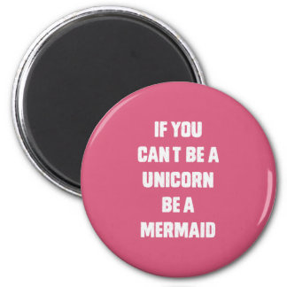 If you can't be a unicorn, be a mermaid 6 cm round magnet