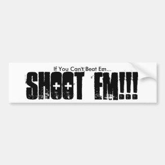 If You Can't Beat Em..., SHOOT EM!!! Bumper Sticker