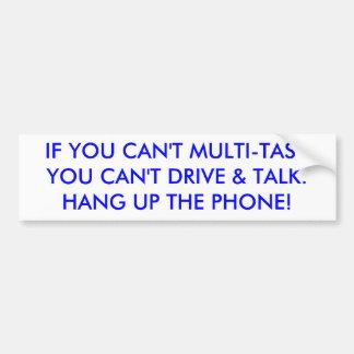 IF YOU CAN'T MULTI-TASKYOU CAN'T DRIVE & TALK. ... BUMPER STICKER