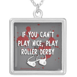 If You Can't Play Nice, Play Roller Derby necklace