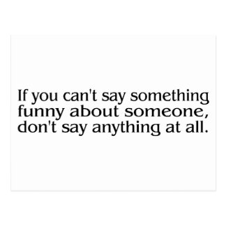 If You Cant Say Something Funny About Someone.... Postcard