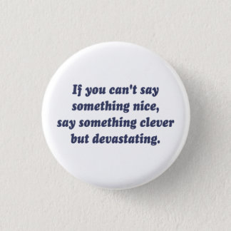 If You Can't Say Something Nice, Be Devastating 3 Cm Round Badge