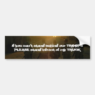 If you can't stand behind our TROOPS.... Bumper Sticker
