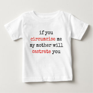 If You Circumcise Me, My Mother Will Castrate You Baby T-Shirt