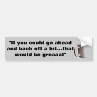"""If you could back off a bit..."" Bumper Sticker"