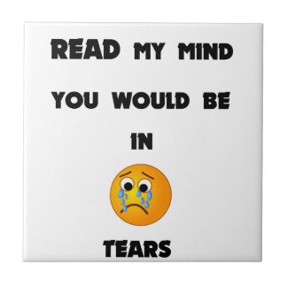 if you could read my mind you would be in tears2.p ceramic tile