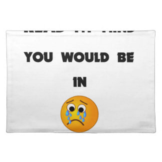 if you could read my mind you would be in tears2.p placemat