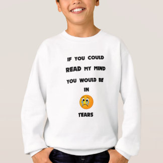 if you could read my mind you would be in tears2.p sweatshirt